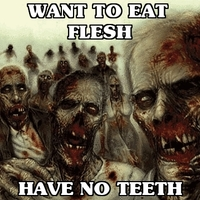 want to eat flesh, have no teeth