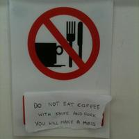 do not eat coffee with a knife and fork